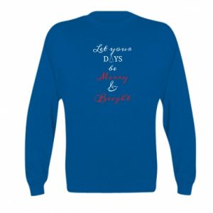 Kid's sweatshirt Let your days be merry and bright