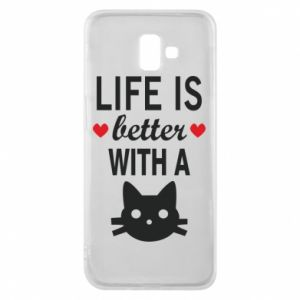 Samsung J6 Plus 2018 Case Life is better with a cat