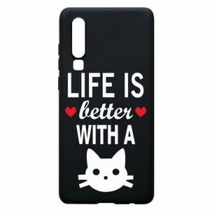 Huawei P30 Case Life is better with a cat