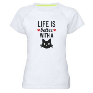 Women's sports t-shirt Life is better with a cat