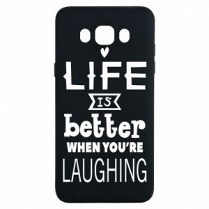 Samsung J7 2016 Case Life is butter when you're laughing