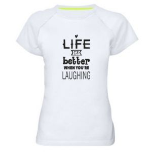Women's sports t-shirt Life is butter when you're laughing