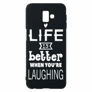 Samsung J6 Plus 2018 Case Life is butter when you're laughing