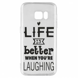 Samsung S7 Case Life is butter when you're laughing