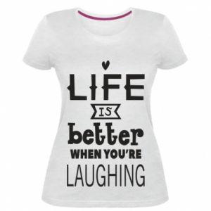 Damska premium koszulka Life is butter when you're laughing