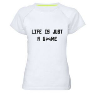 Women's sports t-shirt Life is just a game