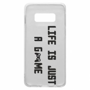Phone case for Samsung S10e Life is just a game