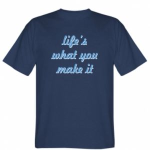 T-shirt Life's what you make it