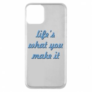 Phone case for iPhone 11 Life's what you make it