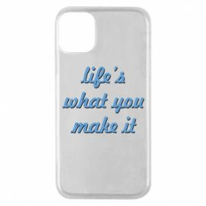 Phone case for iPhone 11 Pro Life's what you make it