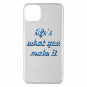 Phone case for iPhone 11 Pro Max Life's what you make it