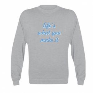 Bluza dziecięca Life's what you make it