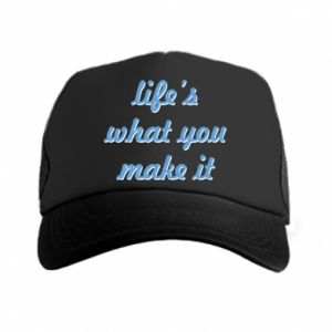 Trucker hat Life's what you make it