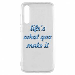 Etui na Huawei P20 Pro Life's what you make it