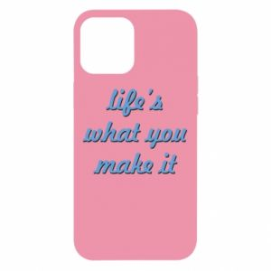 Etui na iPhone 12 Pro Max Life's what you make it