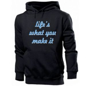 Men's hoodie Life's what you make it