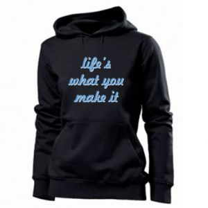 Women's hoodies Life's what you make it