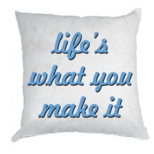 Pillow Life's what you make it