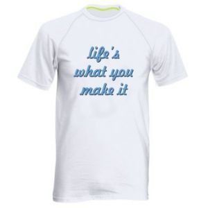 Men's sports t-shirt Life's what you make it