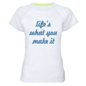 Women's sports t-shirt Life's what you make it