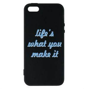 Phone case for iPhone 5/5S/SE Life's what you make it