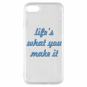 Phone case for iPhone 8 Life's what you make it