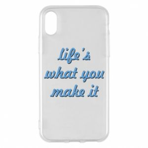 Phone case for iPhone X/Xs Life's what you make it