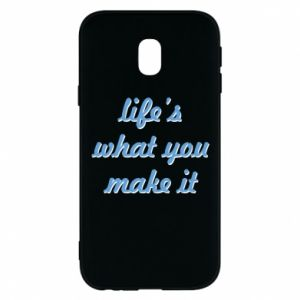 Phone case for Samsung J3 2017 Life's what you make it