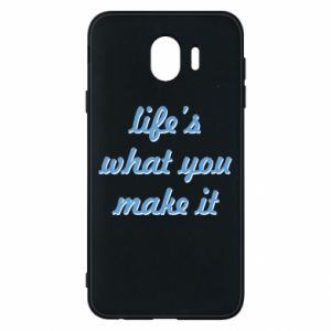 Phone case for Samsung J4 Life's what you make it