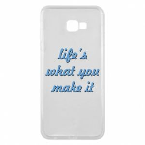 Phone case for Samsung J4 Plus 2018 Life's what you make it