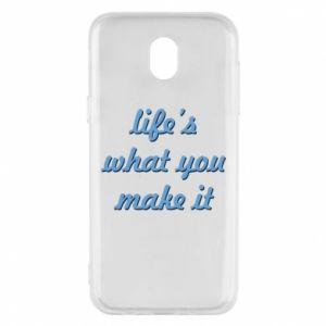 Phone case for Samsung J5 2017 Life's what you make it