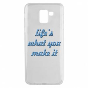Phone case for Samsung J6 Life's what you make it