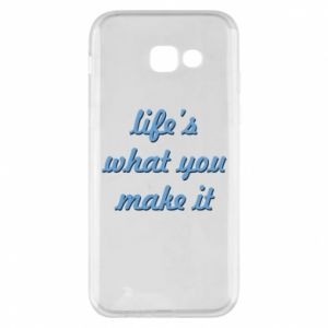 Phone case for Samsung A5 2017 Life's what you make it