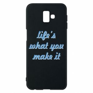 Phone case for Samsung J6 Plus 2018 Life's what you make it