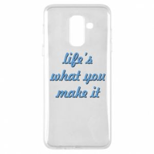 Phone case for Samsung A6+ 2018 Life's what you make it