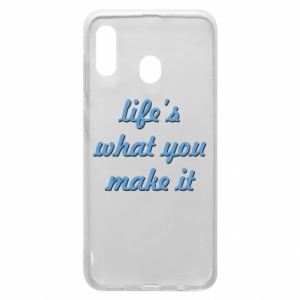 Phone case for Samsung A20 Life's what you make it