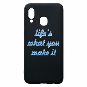 Phone case for Samsung A40 Life's what you make it