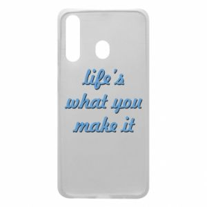 Phone case for Samsung A60 Life's what you make it