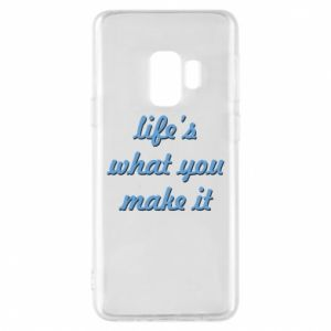 Phone case for Samsung S9 Life's what you make it