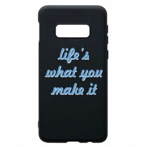 Phone case for Samsung S10e Life's what you make it