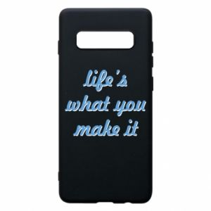Phone case for Samsung S10+ Life's what you make it