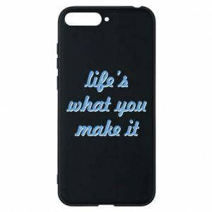 Phone case for Huawei Y6 2018 Life's what you make it