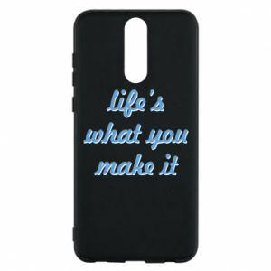 Phone case for Huawei Mate 10 Lite Life's what you make it