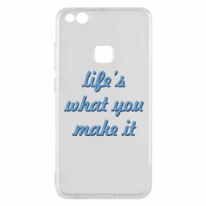 Phone case for Huawei P10 Lite Life's what you make it