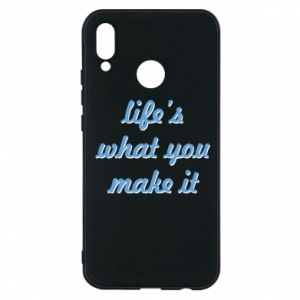 Phone case for Huawei P20 Lite Life's what you make it