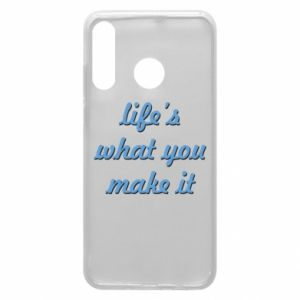 Phone case for Huawei P30 Lite Life's what you make it