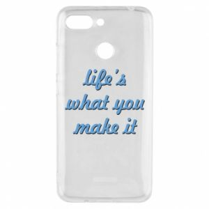 Phone case for Xiaomi Redmi 6 Life's what you make it