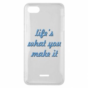 Phone case for Xiaomi Redmi 6A Life's what you make it
