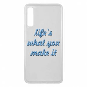Phone case for Samsung A7 2018 Life's what you make it