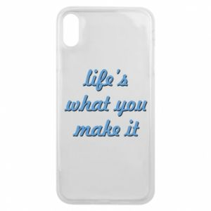 Phone case for iPhone Xs Max Life's what you make it